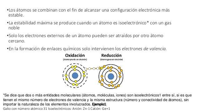 •Los átomos se combinan con el fin de alcanzar una configuración electrónica más estable. •La estabilidad máxima se produc...