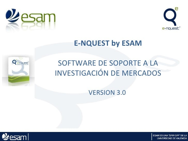 E-NQUEST by ESAM SOFTWARE DE SOPORTE A LA INVESTIGACIÓN DE MERCADOS VERSION 3.0