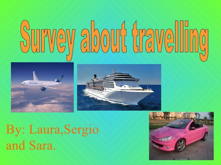Survey about travelling By: Laura,Sergio and Sara.