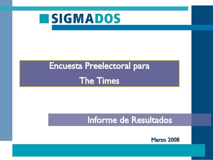 Informe de Resultados Encuesta Preelectoral para The Times Marzo 2008