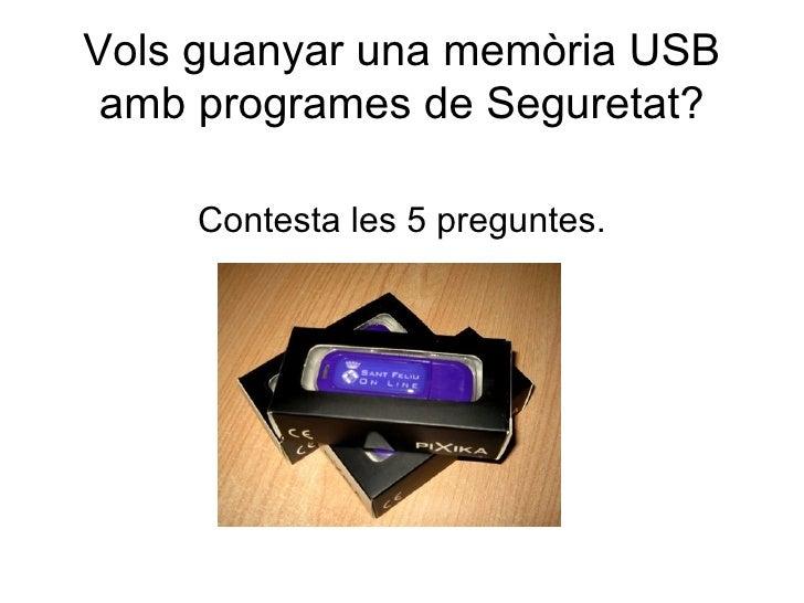 Vols guanyar una memòria USB amb programes de Seguretat? <ul><li>Contesta les 5 preguntes. </li></ul>
