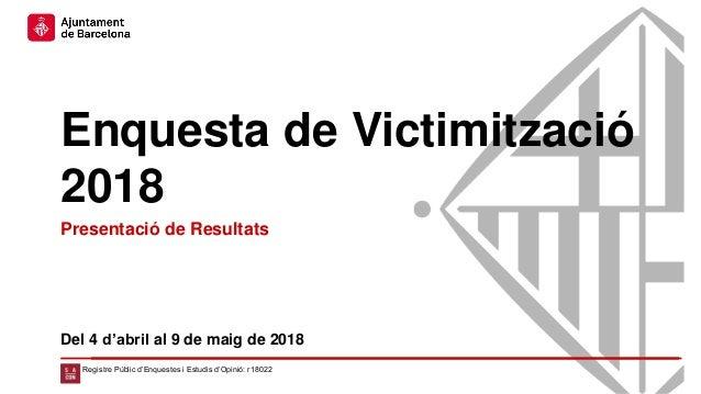 Enquesta de Victimització 2018 Del 4 d'abril al 9 de maig de 2018 Registre Públic d'Enquestes i Estudis d'Opinió: r18022 P...