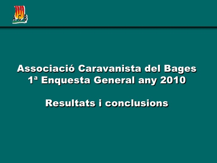 Associació Caravanista del Bages1ª Enquesta General any 2010Resultats i conclusions<br />