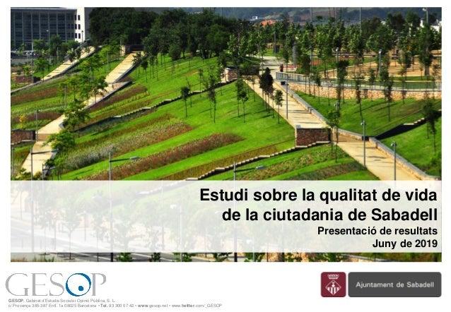 Estudi sobre la qualitat de vida de la ciutadania de Sabadell Presentació de resultats Juny de 2019 GESOP, Gabinet d'Estud...