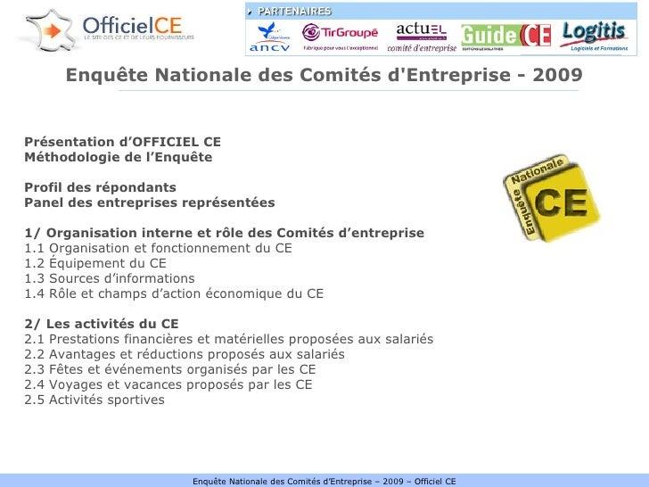 Enquête Nationale des Comités d'Entreprise - 2009 Présentation d'OFFICIEL CE Méthodologie de l'Enquête Profil des répondan...