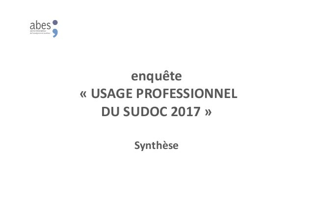 enquête « USAGE PROFESSIONNEL DU SUDOC 2017 » Synthèse