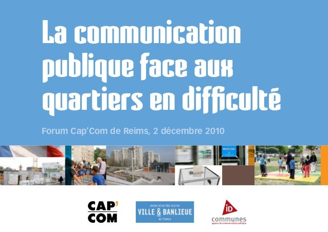 La communication publique face aux quartiers en difficulté Forum Cap'Com de Reims, 2 décembre 2010