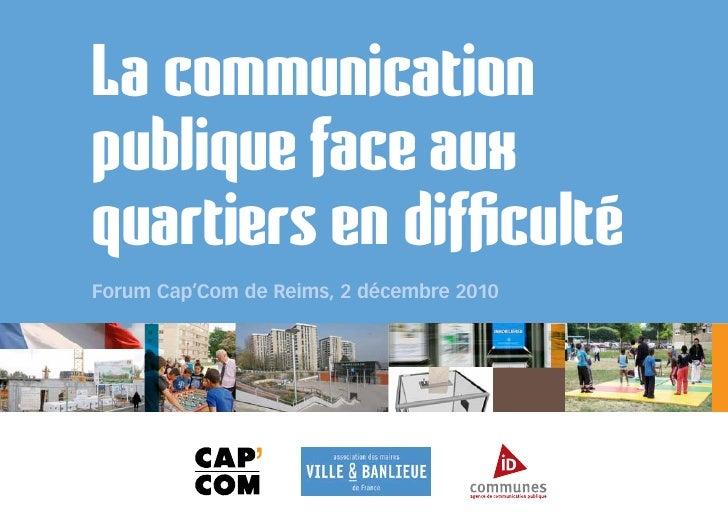 La communicationpublique face auxquartiers en difficultéForum Cap'Com de Reims, 2 décembre 2010