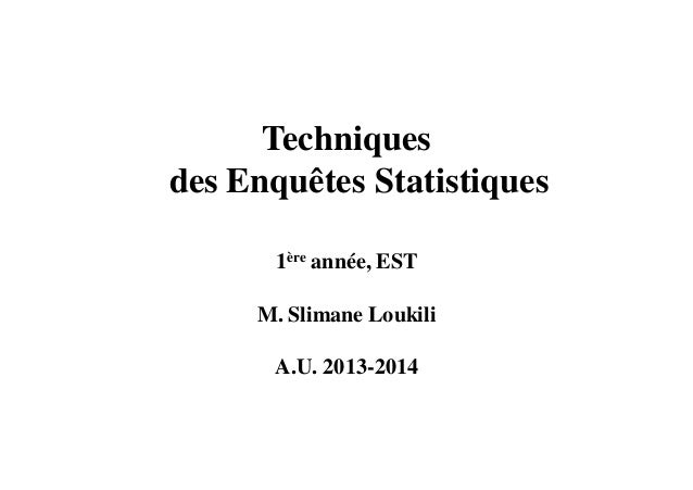Techniques des Enquêtes Statistiques 1ère année, EST M. Slimane Loukili A.U. 2013-2014