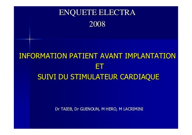 ENQUETE ELECTRAENQUETE ELECTRA 20082008 INFORMATION PATIENT AVANT IMPLANTATIONINFORMATION PATIENT AVANT IMPLANTATION ETET ...