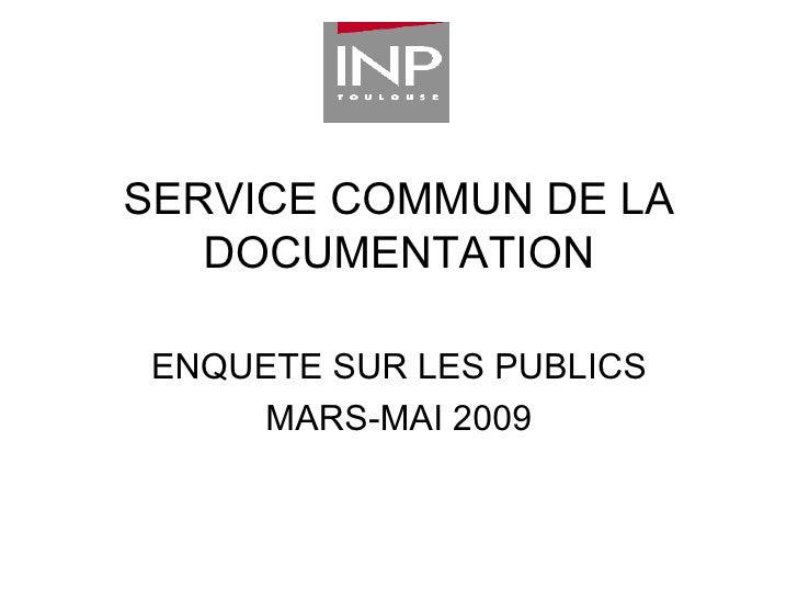 SERVICE COMMUN DE LA DOCUMENTATION ENQUETE SUR LES PUBLICS MARS-MAI 2009
