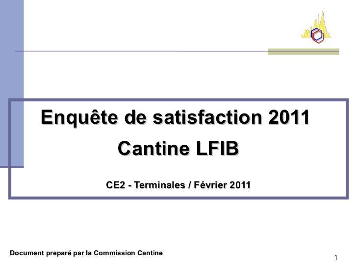 Enquête de satisfaction 2011                             Cantine LFIB                          CE2 - Terminales / Février ...