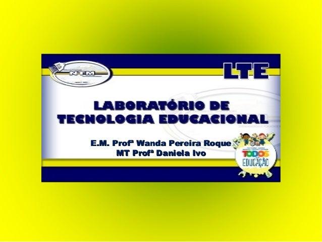 E.M. Profª Wanda Pereira RoqueE.M. Profª Wanda Pereira Roque MT Profª Daniela IvoMT Profª Daniela Ivo