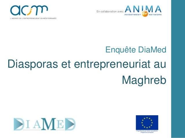 Enquête DiaMed Diasporas et entrepreneuriat au Maghreb En collaboration avec