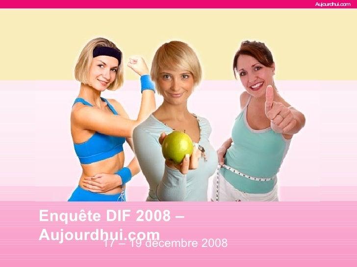 Enquête DIF 2008 – Aujourdhui.com   17 – 19 décembre 2008