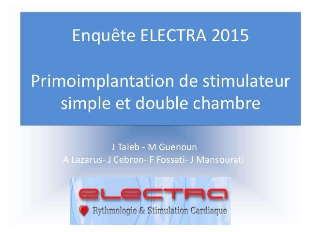 J Taieb - M Guenoun A Lazarus- J Cebron- F Fossati- J Mansourati Enquête ELECTRA 2015 Primoimplantation de stimulateur sim...