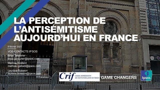 LA PERCEPTION DE L'ANTISÉMITISME AUJOURD'HUI EN FRANCE VOS CONTACTS IPSOS Brice Teinturier brice.teinturier@ipsos.com Math...