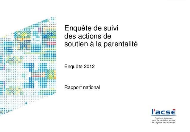 Enquête de suivi des actions de soutien à la parentalité Enquête 2012  Rapport national
