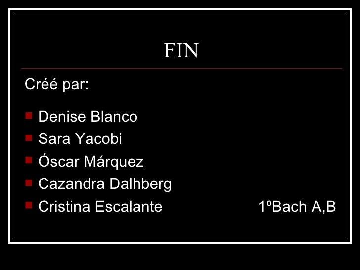 FIN <ul><li>Créé par: </li></ul><ul><li>Denise Blanco </li></ul><ul><li>Sara Yacobi </li></ul><ul><li>Óscar Márquez </li><...