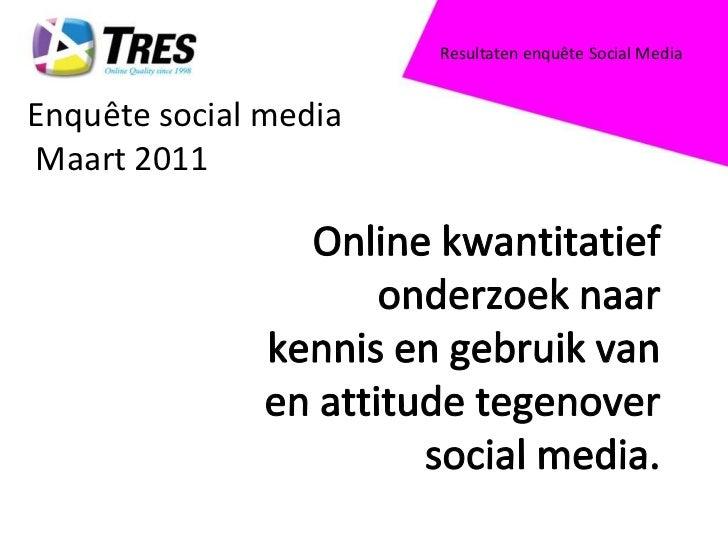 Resultaten enquête Social Media<br />Enquête social media Maart 2011<br />Online kwantitatief onderzoek naar kennis en geb...