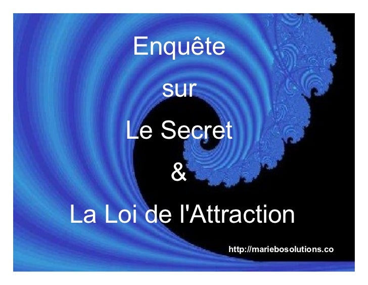 Enquête        sur     Le Secret         &La Loi de lAttraction                http://mariebosolutions.co