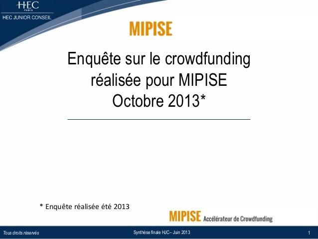 Enquête sur le crowdfunding réalisée pour MIPISE Octobre 2013*  *  Enquête  réalisée  été  2013   Tous droits ré...