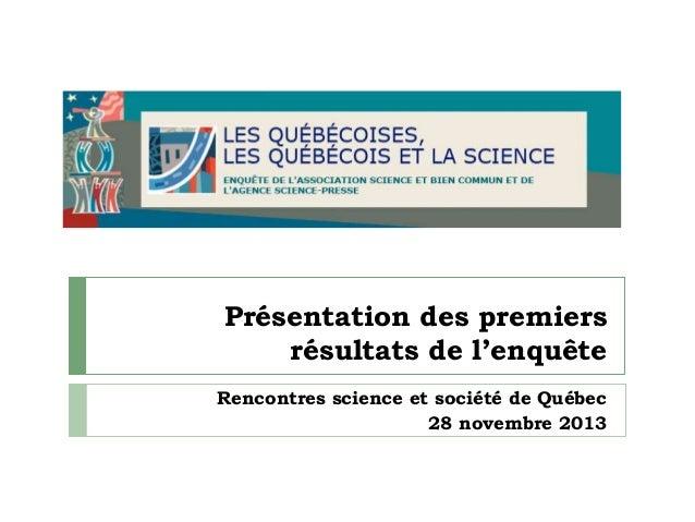 Présentation des premiers résultats de l'enquête Rencontres science et société de Québec 28 novembre 2013