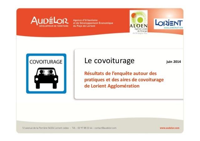 Le covoiturage  Résultats de l'enquête autour des  pratiques et des aires de covoiturage  de Lorient Agglomération  juin 2...