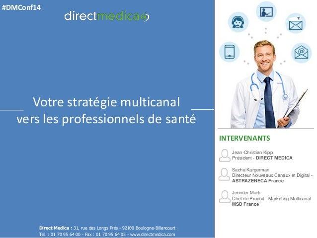 Jean-Christian Kipp Président - DIRECT MEDICA  Sacha Kargerman Directeur Nouveaux Canaux et Digital - ASTRAZENECA France  ...