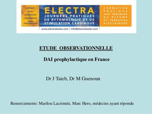 ETUDE OBSERVATIONNELLE DAI prophylactique en France Dr J Taieb, Dr M Guenoun Remerciements: Marilou Lacrimini, Marc Hero, ...