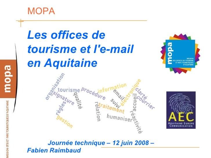 MOPA  Les offices de tourisme et l'e-mail en Aquitaine           Journée technique – 12 juin 2008 – Fabien Raimbaud