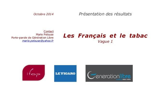 Octobre 2014  Présentation des résultats  Contact  Marie Pelouse  Porte-parole de Génération Libre  marie.pelouse@yahoo.fr...