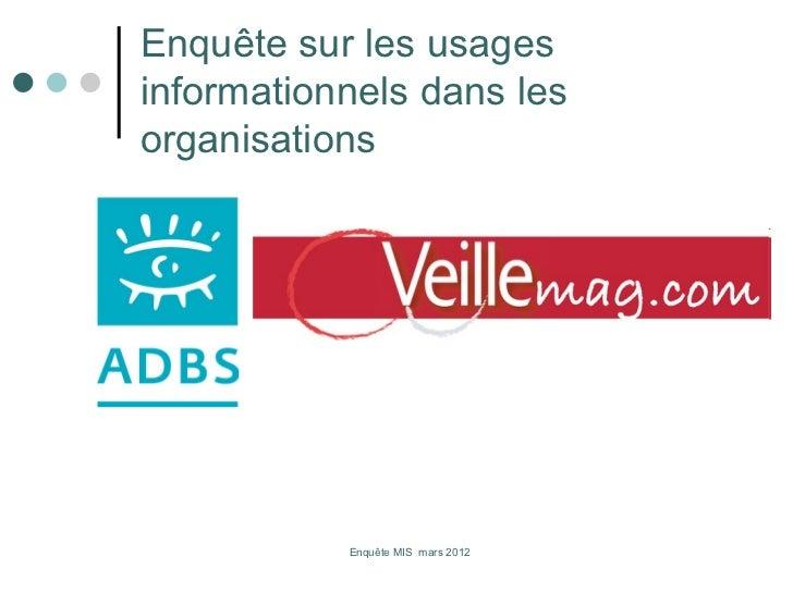 Enquête sur les usagesinformationnels dans lesorganisations           Enquête MIS mars 2012