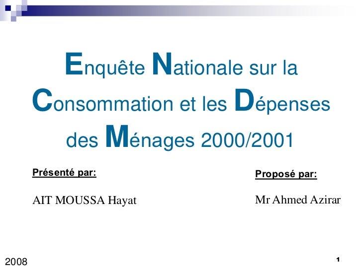Enquête Nationale sur la       Consommation et les Dépenses         des Ménages 2000/2001       Présenté par:       Propos...