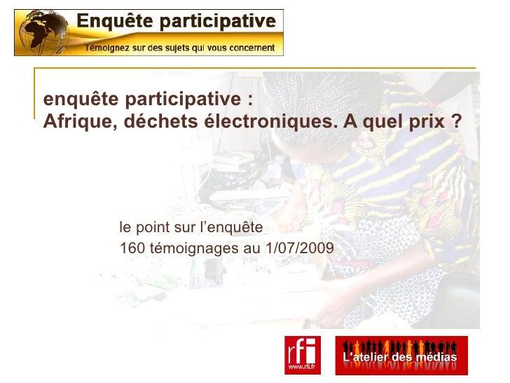 enquête participative : Afrique, déchets électroniques. A quel prix ?             le point sur l'enquête         160 témoi...