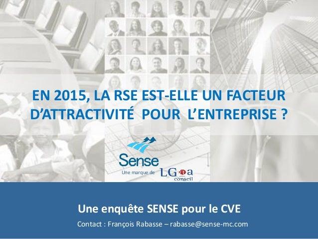 Conta EN 2015, LA RSE EST-ELLE UN FACTEUR D'ATTRACTIVITÉ POUR L'ENTREPRISE ? Une enquête SENSE pour le CVE Contact : Franç...