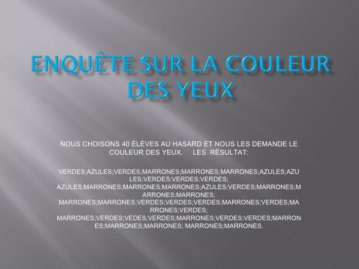 NOUS CHOISONS 40 ÉLÉVES AU HASARD ET NOUS LES DEMANDE LE COULEUR DES YEUX.  LES  RÉSULTAT: VERDES;AZULES;VERDES;MARRONES;M...