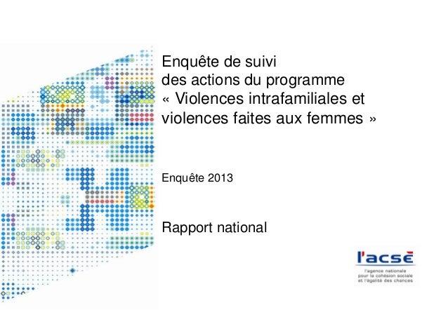 Enquête de suivi des actions du programme « Violences intrafamiliales et violences faites aux femmes » Enquête 2013 Rappor...