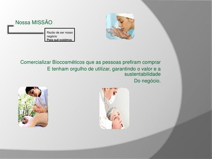 Nossa MISSÃO<br />Razão de ser nosso negócio<br />Para quê existimos<br /><br /><br />Comercializar Biocosméticos que as...