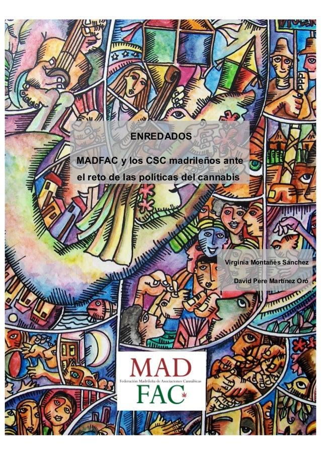 ENREDADOS MADFAC y los CSC madrileños ante el reto de las políticas del cannabis Virginia Montañés Sánchez David Pere Mart...