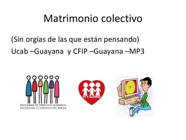 Matrimonio colectivo(Sin orgías de las que están pensando)Ucab –Guayana y CFIP –Guayana –MP3