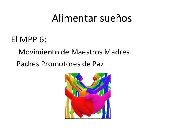 Alimentar sueñosEl MPP 6: Movimiento de Maestros Madres Padres Promotores de Paz