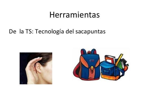 HerramientasDe la TS: Tecnología del sacapuntas