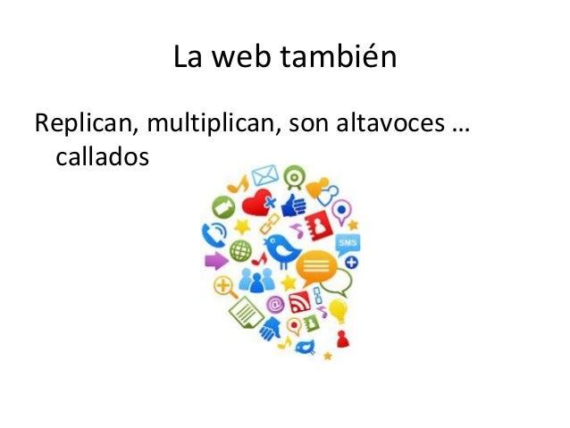 La web tambiénReplican, multiplican, son altavoces … callados