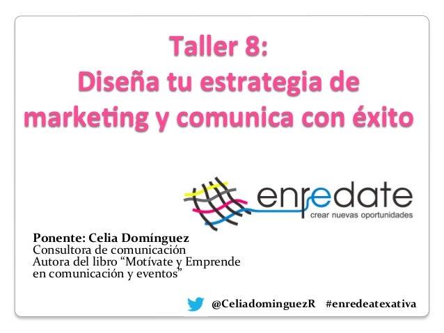 Taller  8:     Diseña  tu  estrategia  de   marke3ng  y  comunica  con  éxito              ...