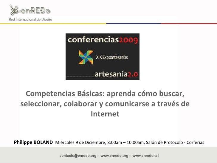 Competencias Básicas: aprenda cómo buscar, seleccionar, colaborar y comunicarse a través de Internet Philippe BOLAND  Miér...