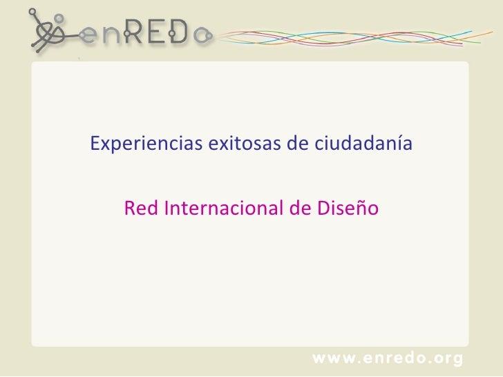 Experiencias exitosas de ciudadanía Red Internacional de Diseño