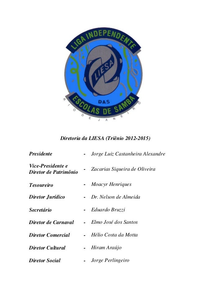 Diretoria da LIESA (Triênio 2012-2015) Presidente  -  Jorge Luiz Castanheira Alexandre  Vice-Presidente e Diretor de Patri...