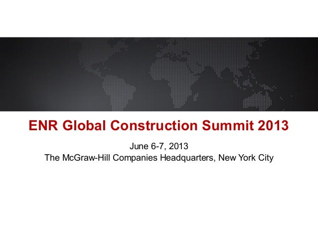 June 6-7, 2013The McGraw-Hill Companies Headquarters, New York CityENR Global Construction Summit 2013