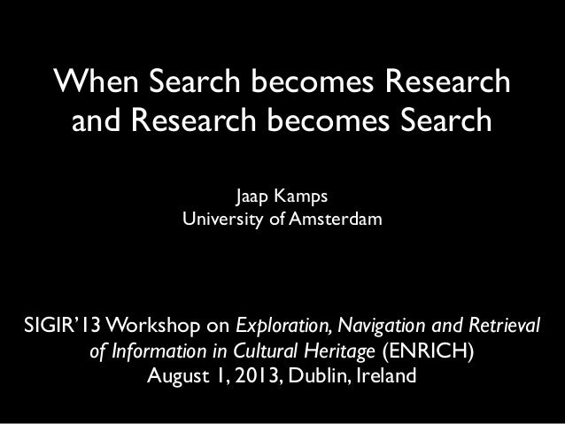 When Search becomes Research and Research becomes Search SIGIR'13 Workshop on Exploration, Navigation and Retrieval ofInf...